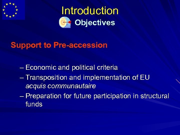 Introduction Objectives Support to Pre-accession – Economic and political criteria – Transposition and implementation