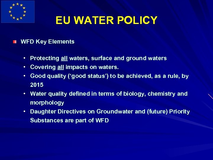 EU WATER POLICY WFD Key Elements • Protecting all waters, surface and ground waters