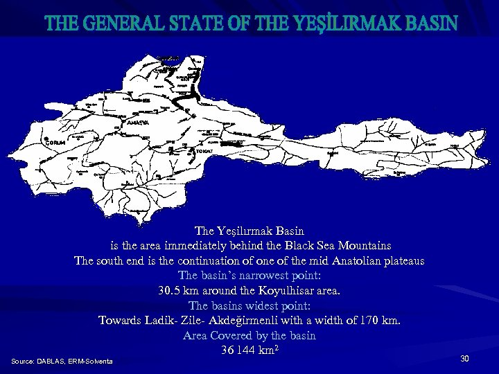 The Yeşilırmak Basin is the area immediately behind the Black Sea Mountains The south