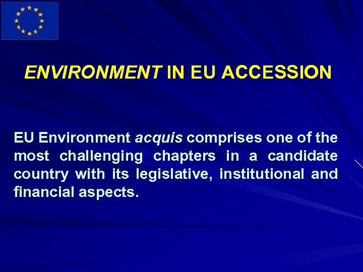 ENVIRONMENT IN EU ACCESSION EU Environment acquis comprises one of the most challenging chapters
