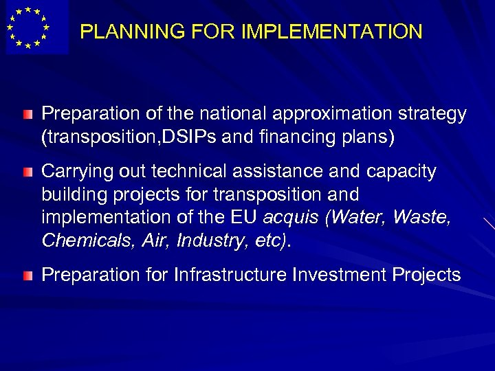 PLANNING FOR IMPLEMENTATION Preparation of the national approximation strategy (transposition, DSIPs and financing plans)