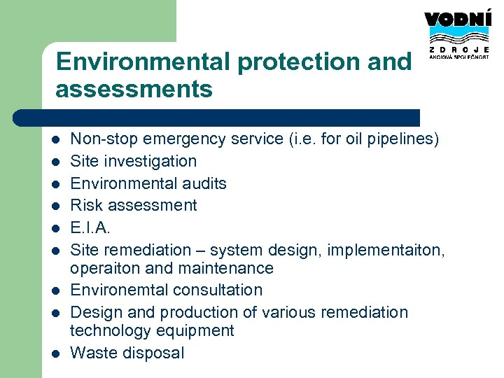 Environmental protection and assessments l l l l l Non-stop emergency service (i. e.
