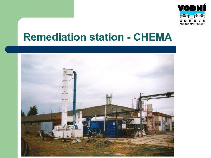 Remediation station - CHEMA