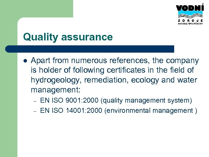 Quality assurance l Apart from numerous references, the company is holder of following certificates