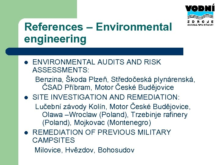 References – Environmental engineering l l l ENVIRONMENTAL AUDITS AND RISK ASSESSMENTS: Benzina, Škoda