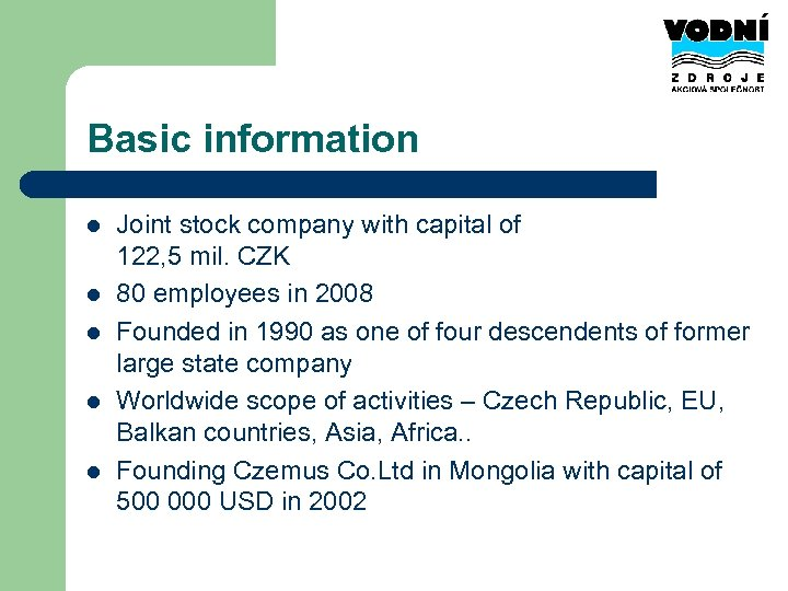 Basic information l l l Joint stock company with capital of 122, 5 mil.