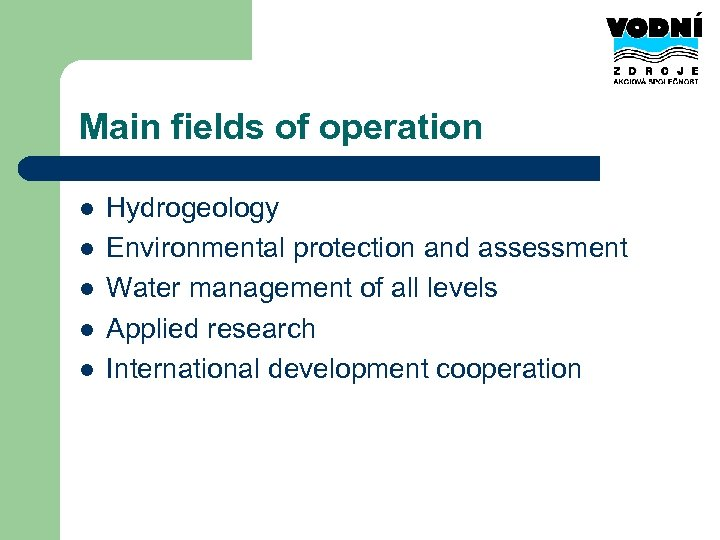 Main fields of operation l l l Hydrogeology Environmental protection and assessment Water management