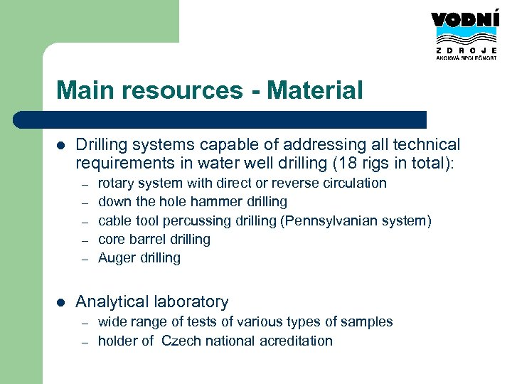 Main resources - Material l Drilling systems capable of addressing all technical requirements in