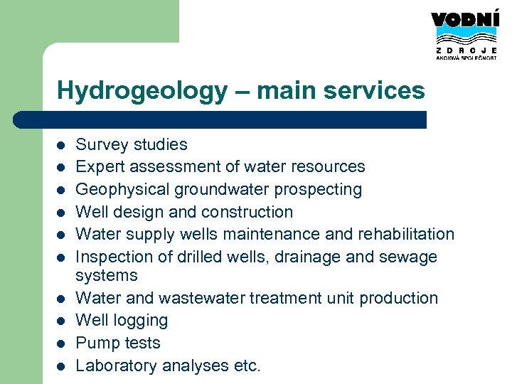Hydrogeology – main services l l l l l Survey studies Expert assessment of