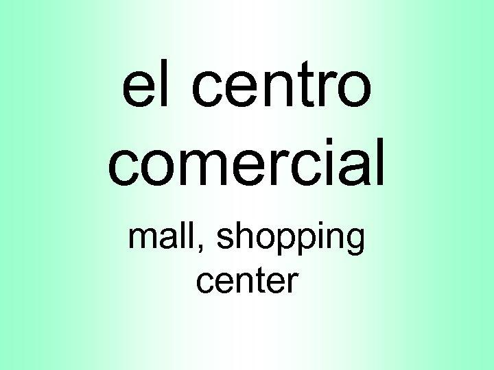el centro comercial mall, shopping center