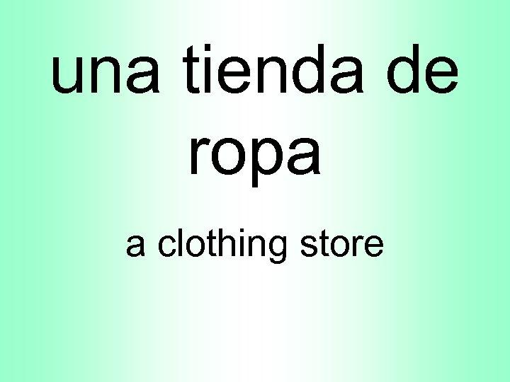 una tienda de ropa a clothing store