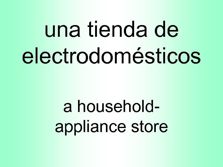 una tienda de electrodomésticos a householdappliance store