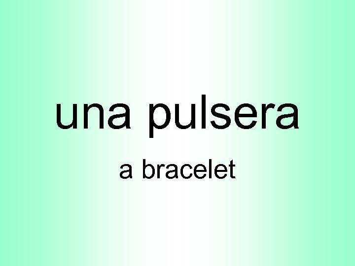una pulsera a bracelet