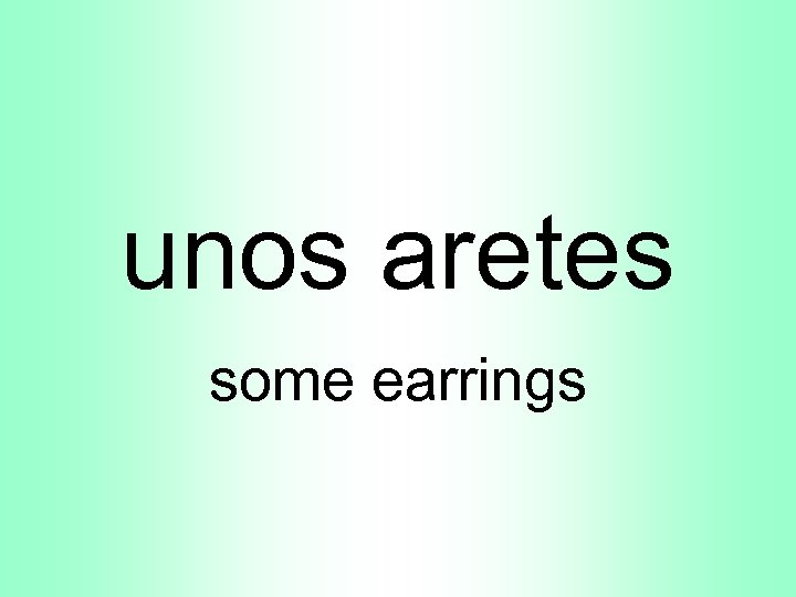 unos aretes some earrings