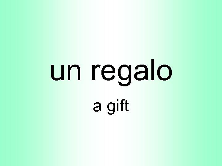 un regalo a gift