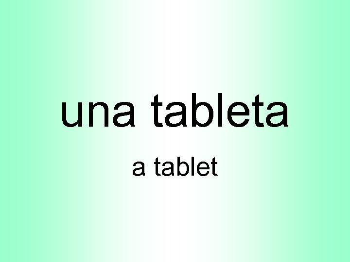 una tableta a tablet