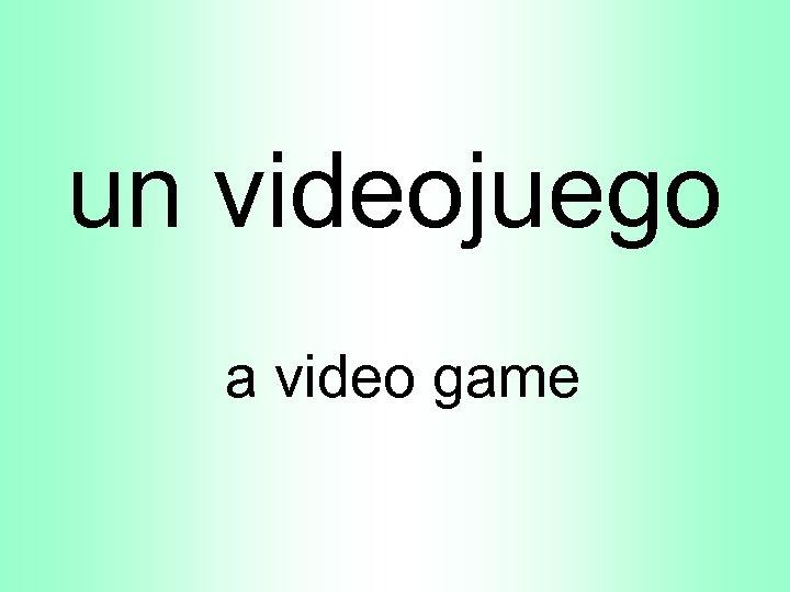 un videojuego a video game