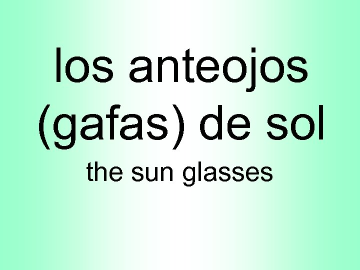 los anteojos (gafas) de sol the sun glasses