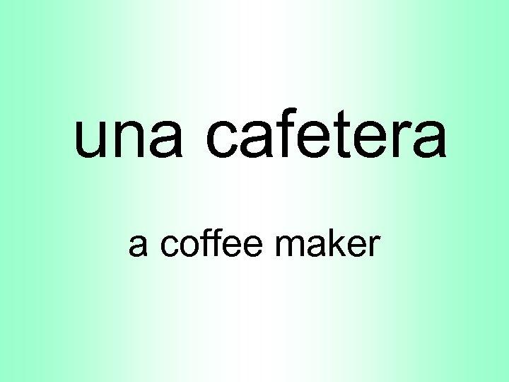 una cafetera a coffee maker