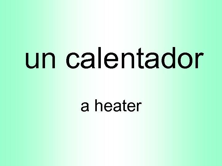 un calentador a heater