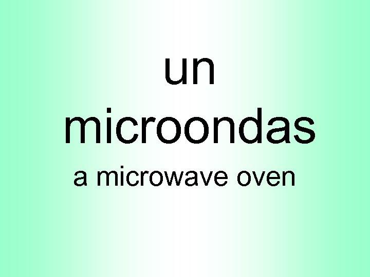 un microondas a microwave oven