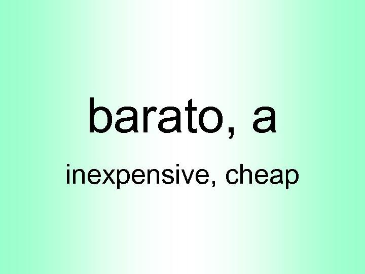 barato, a inexpensive, cheap
