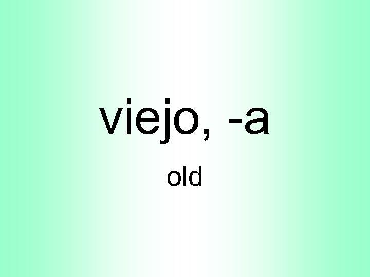 viejo, -a old