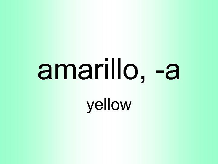 amarillo, -a yellow