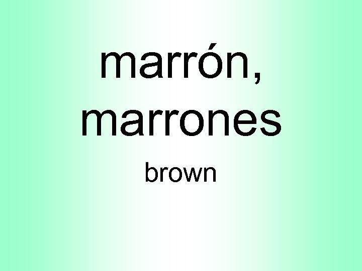 marrón, marrones brown