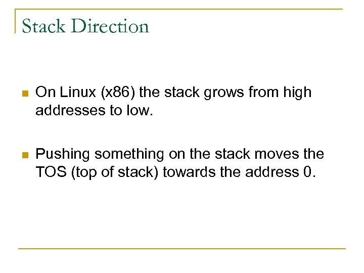 Stack Direction n On Linux (x 86) the stack grows from high addresses to