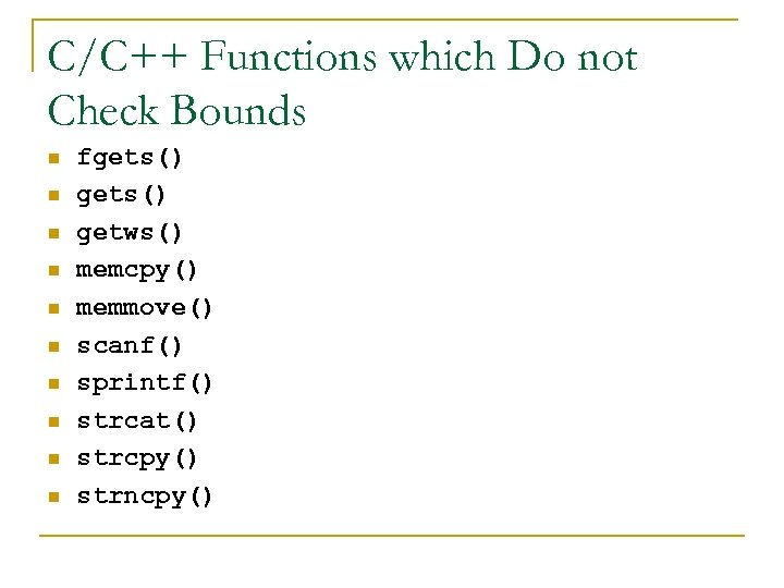 C/C++ Functions which Do not Check Bounds n n n n n fgets() getws()