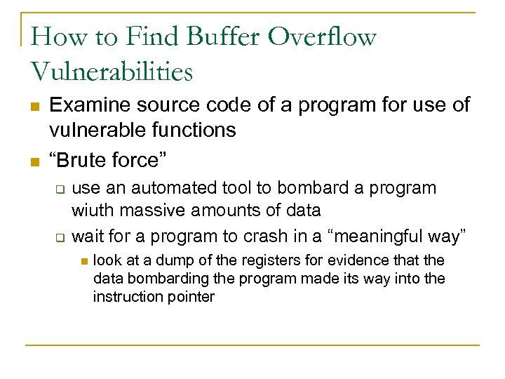 How to Find Buffer Overflow Vulnerabilities n n Examine source code of a program