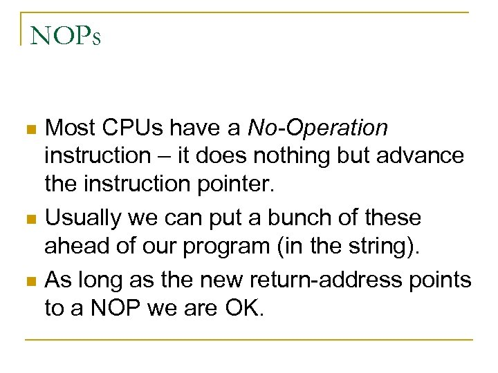 NOPs Most CPUs have a No-Operation instruction – it does nothing but advance the