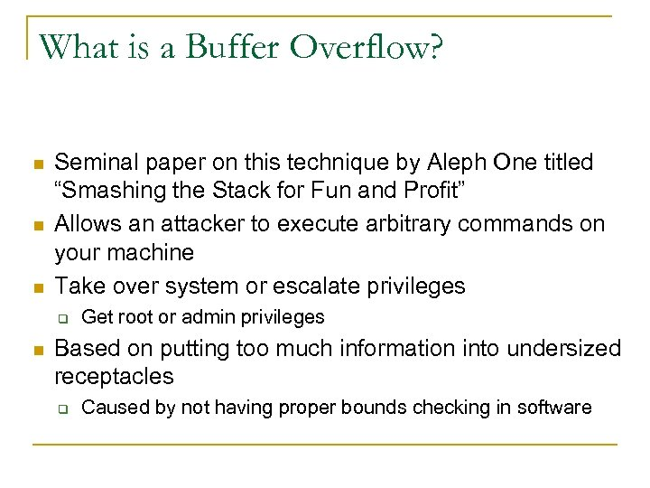 What is a Buffer Overflow? n n n Seminal paper on this technique by