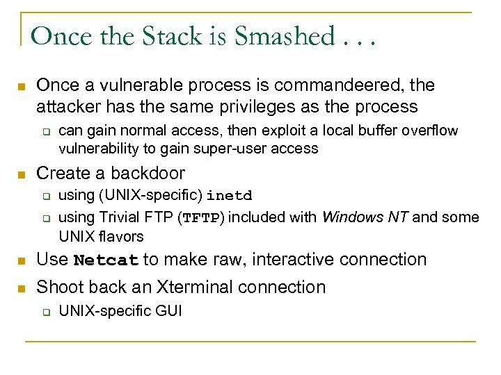 Once the Stack is Smashed. . . n Once a vulnerable process is commandeered,