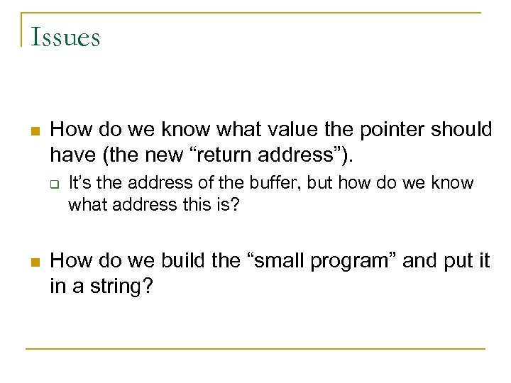 Issues n How do we know what value the pointer should have (the new