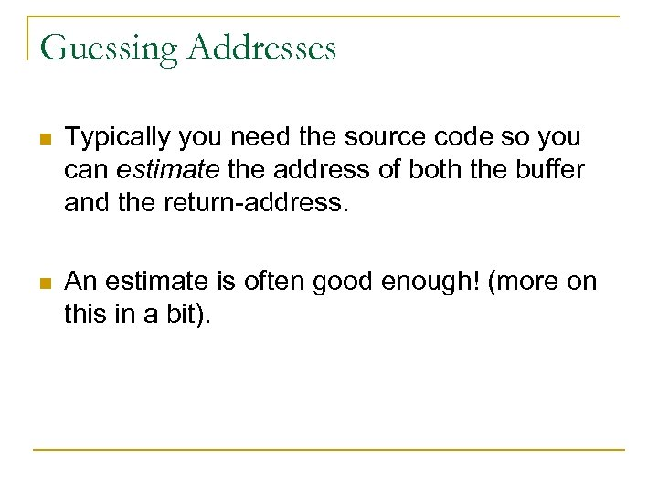 Guessing Addresses n Typically you need the source code so you can estimate the