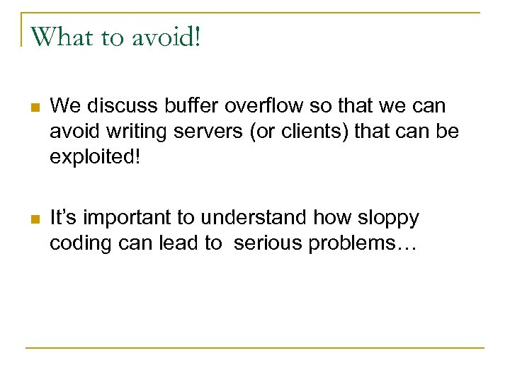 What to avoid! n We discuss buffer overflow so that we can avoid writing