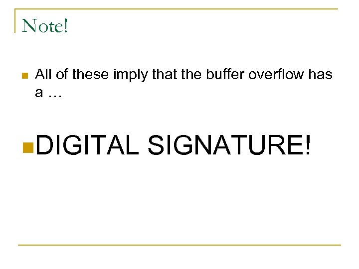 Note! n All of these imply that the buffer overflow has a… n. DIGITAL