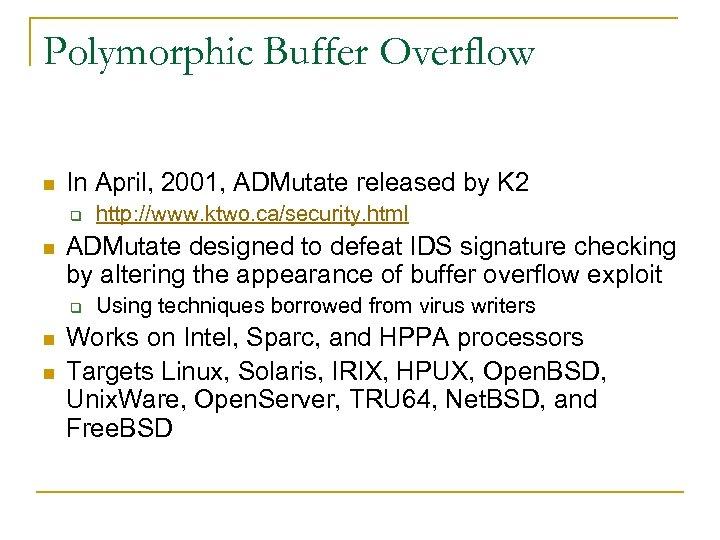 Polymorphic Buffer Overflow n In April, 2001, ADMutate released by K 2 q n