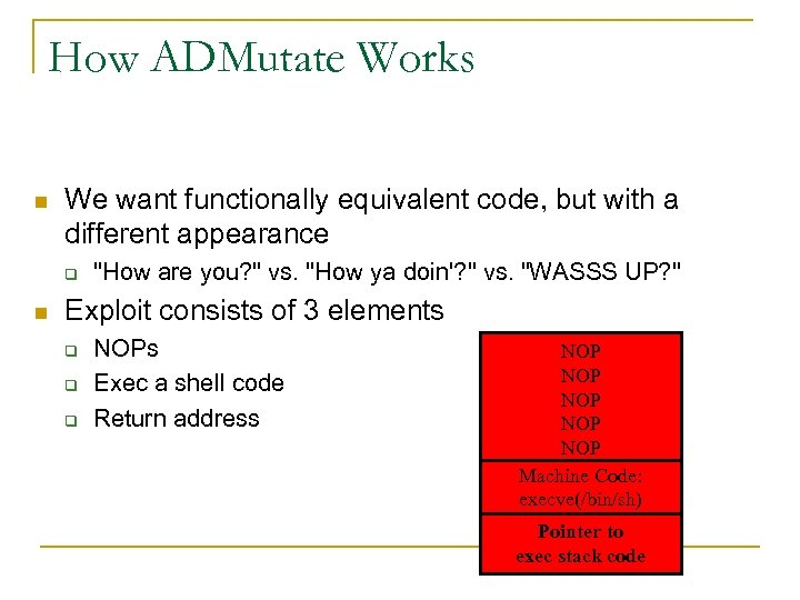 How ADMutate Works n We want functionally equivalent code, but with a different appearance
