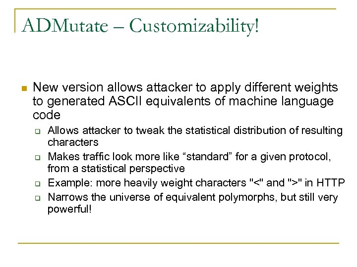 ADMutate – Customizability! n New version allows attacker to apply different weights to generated