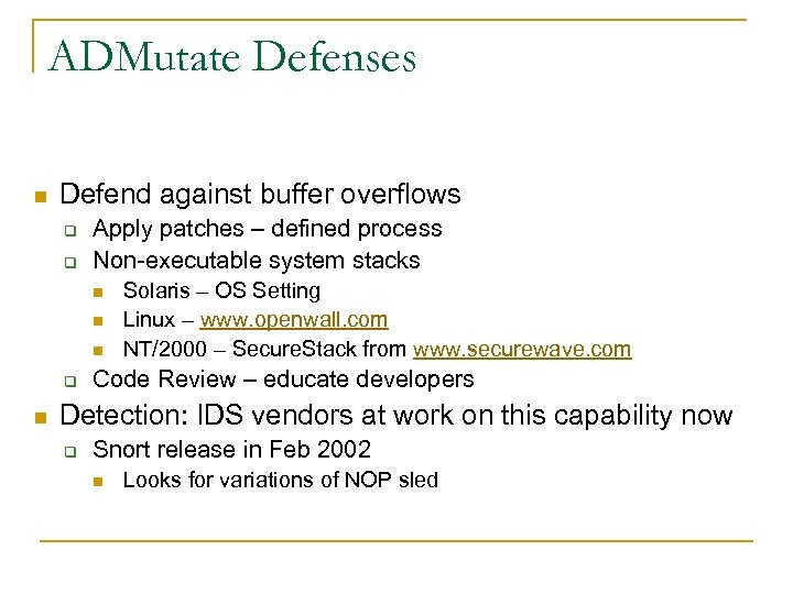 ADMutate Defenses n Defend against buffer overflows q q Apply patches – defined process