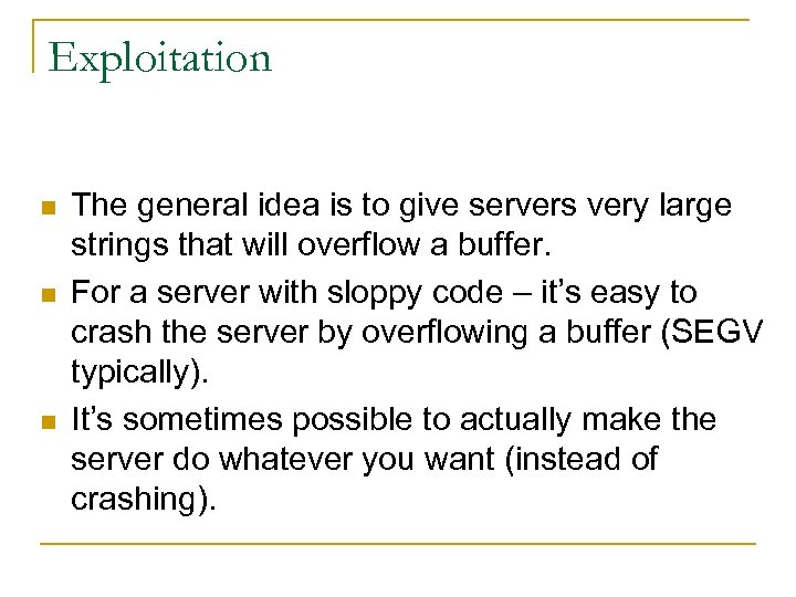 Exploitation n The general idea is to give servers very large strings that will