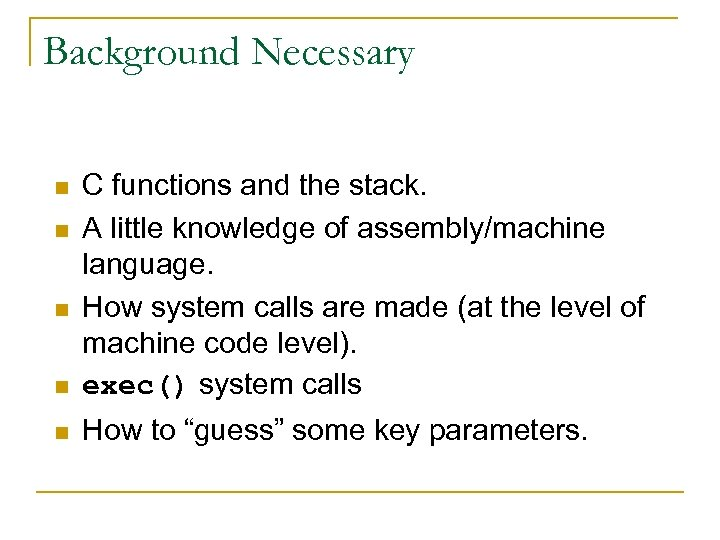 Background Necessary n C functions and the stack. A little knowledge of assembly/machine language.
