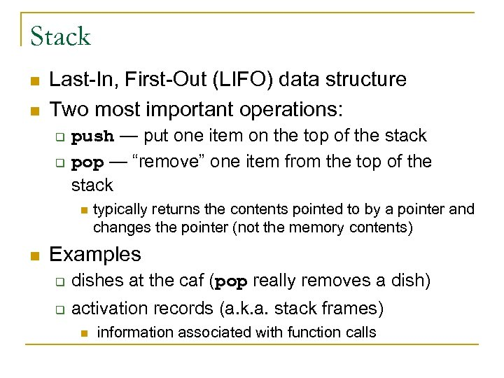 Stack n n Last-In, First-Out (LIFO) data structure Two most important operations: q q