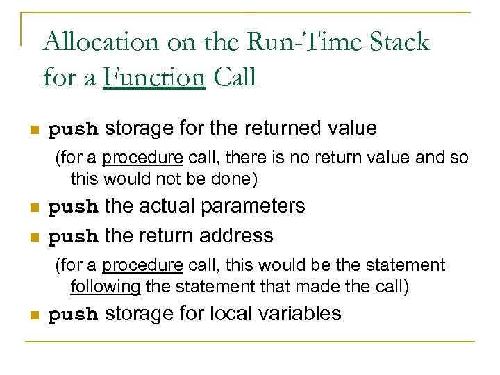 Allocation on the Run-Time Stack for a Function Call n push storage for the