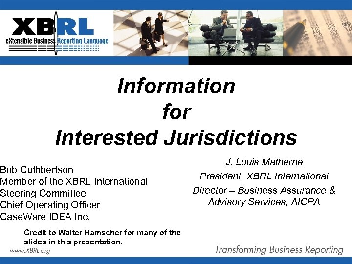 Information for Interested Jurisdictions Bob Cuthbertson Member of the XBRL International Steering Committee Chief