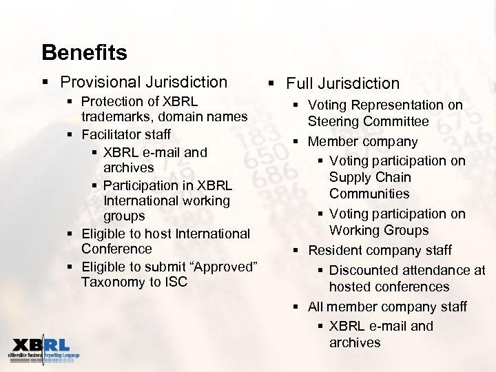 Benefits § Provisional Jurisdiction § Protection of XBRL trademarks, domain names § Facilitator staff