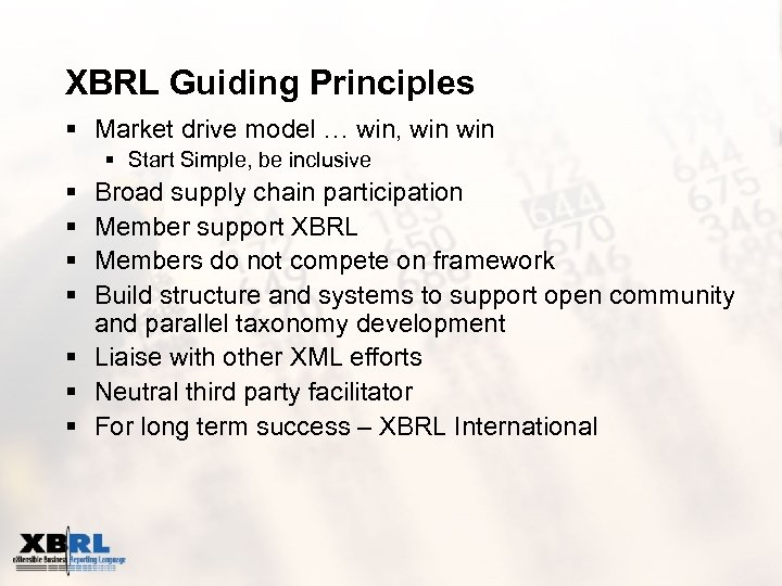 XBRL Guiding Principles § Market drive model … win, win § Start Simple, be